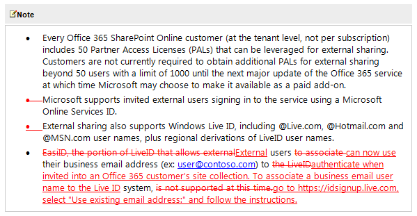 "•	EasiID, the portion of LiveID that allows externalExternal users to associate can now use their business email address (ex: user@contoso.com) to the LiveIDauthenticate when invited into an Office 365 customer's site collection. To associate a business email user name to the Live ID system, is not supported at this time.go to https://idsignup.live.com, select ""Use existing email address:"" and follow the instructions."