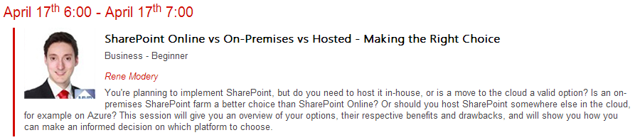 April 17th 6:00 - April 17th 7:00 SharePoint Online vs On-Premises vs Hosted - Making the Right Choice  Business - Beginner Rene Modery You're planning to implement SharePoint, but do you need to host it in-house, or is a move to the cloud a valid option? Is an on-premises SharePoint farm a better choice than SharePoint Online? Or should you host SharePoint somewhere else in the cloud, for example on Azure? This session will give you an overview of your options, their respective benefits and drawbacks, and will show you how you can make an informed decision on which platform to choose.